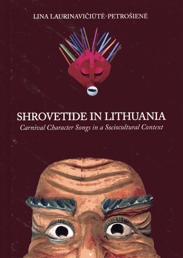 Shrovetide in Lithuania. Carnival Character Songs in a Sociocultural Context | Lina Laurinavičiūtė-Petrošienė
