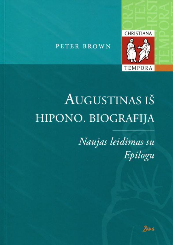 Augustinas iš Hipono. Biografija | Peter Brown
