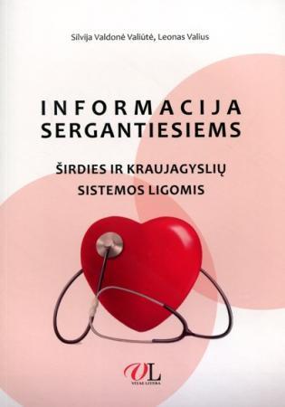 Informacija sergantiesiems širdies ir kraujagyslių sistemos ligomis (dalijamoji medžiaga) | Silvija Valdonė Valiūtė, Leonas Valius