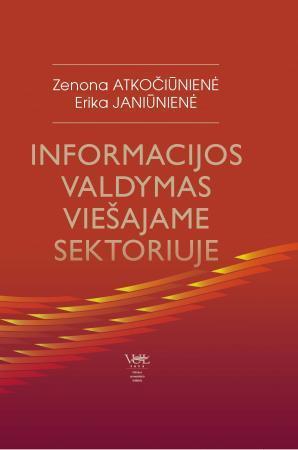 Informacijos valdymas viešajame sektoriuje   Zenona Atkočiūnienė, Erika Janiūnienė