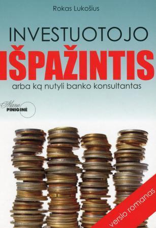 Investuotojo išpažintis arba ką nutyli banko konsultantas | Rokas Lukošius