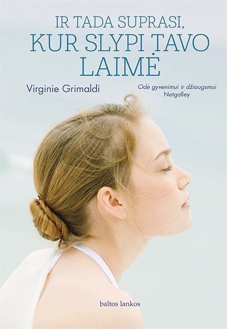 Ir tada suprasi, kur slypi tavo laimė | Virginie Grimaldi
