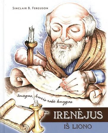 Irenėjus iš Liono. Žmogus, kuris rašė knygas   Sinclair B. Ferguson