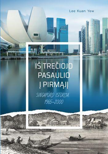Iš trečiojo pasaulio į pirmąjį. Singapūro istorija 1965–2000 m. | Lee Kuan Yew