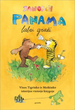 Panama labai graži. Visos Tigriuko ir Meškiuko istorijos vienoje knygoje | Janosch