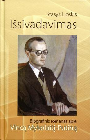 Išsivadavimas. Biografinis romanas apie Vincą Mykolaitį-Putiną | Stasys Lipskis