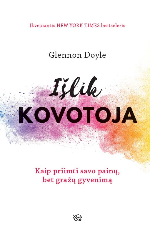 Išlik kovotoja: kaip priimti savo painų, bet gražų gyvenimą | Glennon Doyle