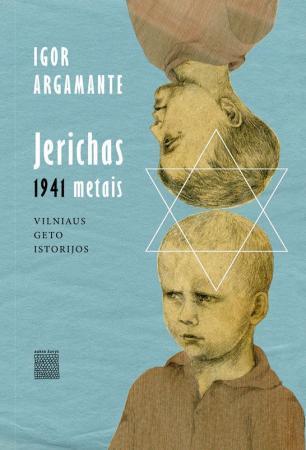 Jerichas 1941 metais. Vilniaus geto istorijos | Igor Argamante