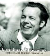 Jeronimas Žitkevičius: dirigentas ir muzikos pedagogas   Sud. Daiva Žitkevičienė