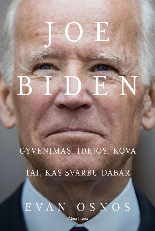 Joe Biden. Gyvenimas, idėjos, kova ir tai, kas svarbu dabar | Evan Osnos