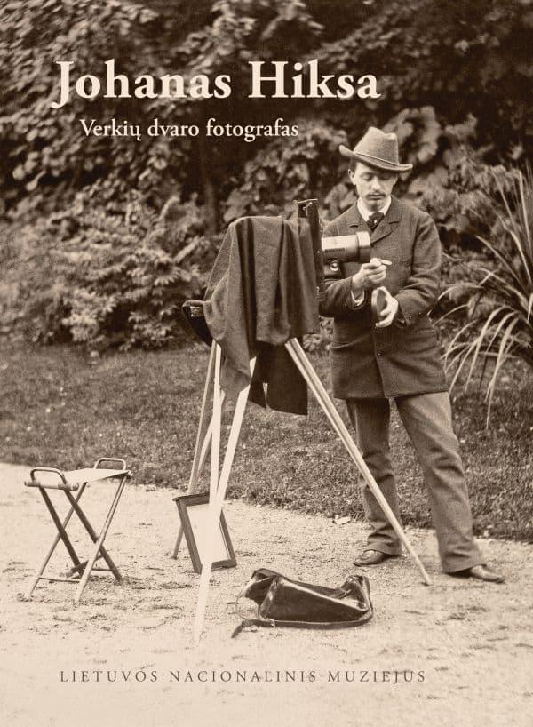 Johanas Hiksa. Verkių dvaro fotografas   Jūratė Gudaitė