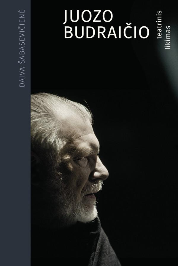 Juozo Budraičio teatrinis likimas | Daiva Šabasevičienė