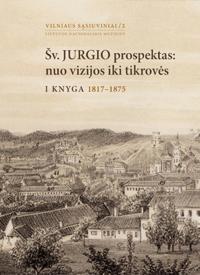 Šv. Jurgio prospektas: nuo vizijos iki tikrovės, I knyga (1817-1875) | Ingrida Tamošiūnienė
