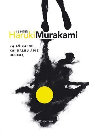 Ką aš kalbu, kai kalbu apie bėgimą   Haruki Murakami