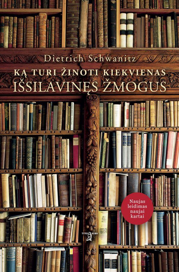 Ką turi žinoti kiekvienas išsilavinęs žmogus (naujas leidimas) | Schwanitz Dietrich