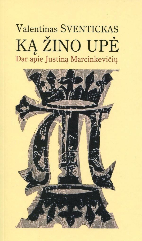 Ką žino upė. Dar apie Justiną Marcinkevičių | Valentinas Sventickas