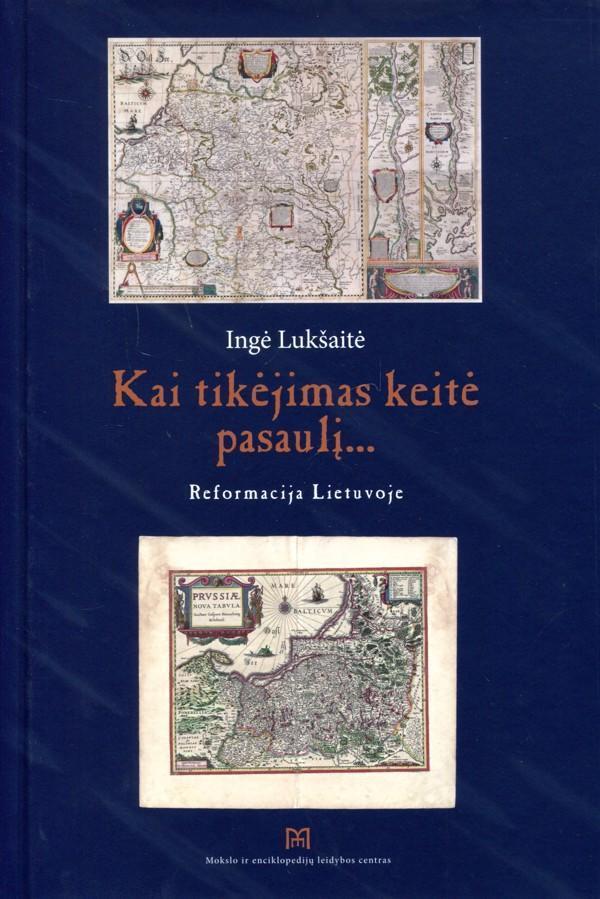 Kai tikėjimas keitė pasaulį... Reformacija Lietuvoje   Ingė Lukšaitė