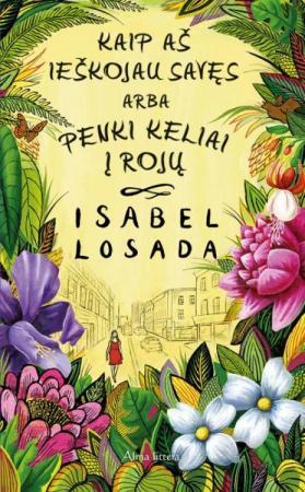 Kaip aš ieškojau savęs, arba penki keliai į rojų   Isabel Losada
