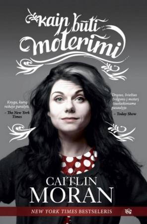 Kaip būti moterimi | Caitlin Moran
