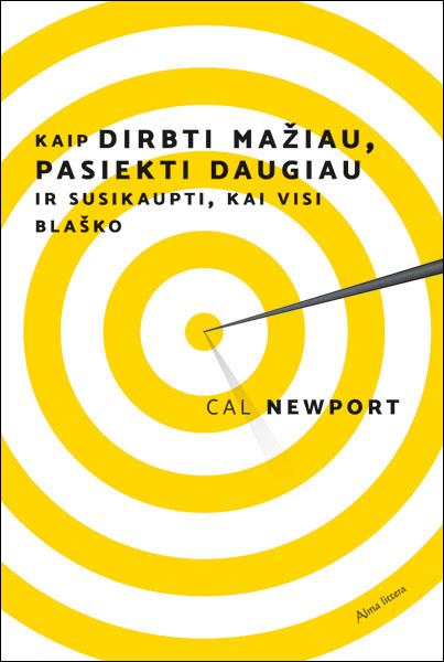 Kaip dirbti mažiau, pasiekti daugiau ir susikaupti, kai visi blaško | Cal Newport