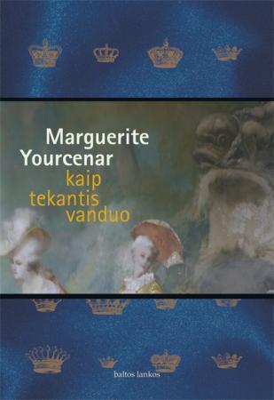 Kaip tekantis vanduo   Marguerite Yourcenar