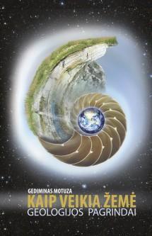 Kaip veikia žemė. Geologijos pagrindai | Gediminas Motuza