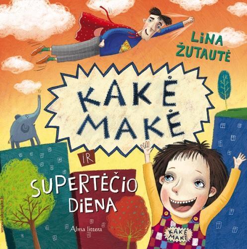 Kakė Makė ir Supertėčio diena | Lina Žutautė