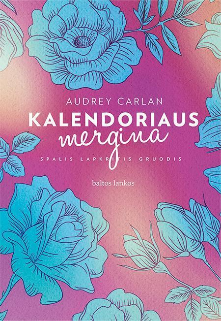 Kalendoriaus mergina. Spalis, lapkritis, gruodis | Audrey Carlan