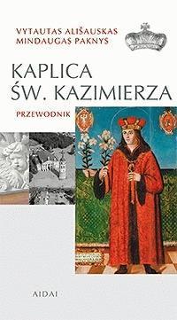 Kaplica Sw. Kazimierza. Przewodnik | Mindaugas Paknys, Vytautas Ališauskas
