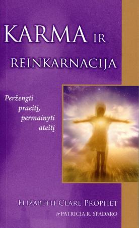 Karma ir reinkarnacija. Peržengti praeitį, permainyti ateitį   Elizabeth Clare Prophet