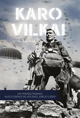 "Karo vilkai. JAV parašiutininkai nuo D dienos iki Hitlerio ""Erelio lizdo""   Stephen E. Ambrose"