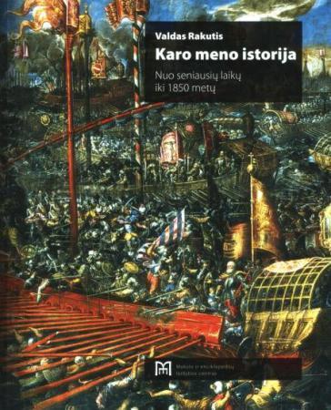 Karo meno istorija: nuo seniausių laikų iki 1850 metų   Valdas Rakutis