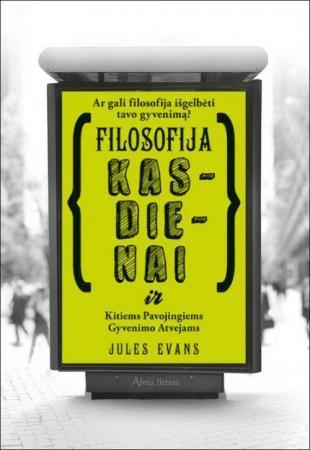 Filosofija kasdienai ir kitiems pavojingiems gyvenimo atvejams | Jules Evans