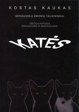 Katės: seniausieji žmonių talkininkai (Smalsučiams ir smalsuoliams) | Kostas Kaukas