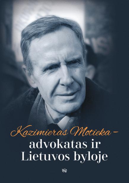 Kazimieras Motieka – advokatas ir Lietuvos byloje   Jūratė Mičiulienė