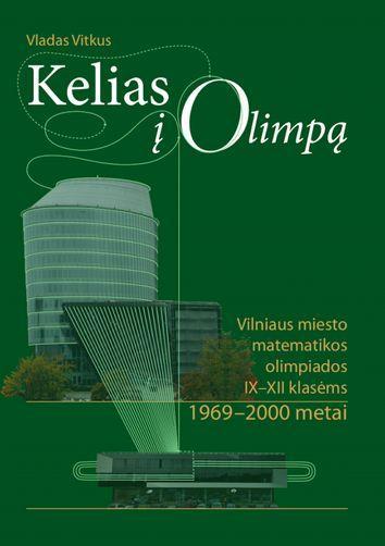 Kelias į Olimpą: Vilniaus miesto matematikos olimpiados IX-XII klasėms 1969–2000 m. | Vladas Vitkus