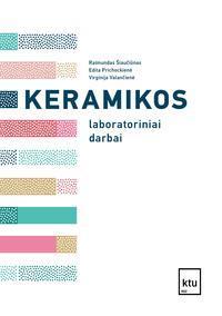 Keramikos laboratoriniai darbai | Raimundas Šiaučiūnas, Edita Prichockienė, Virginija Valančienė