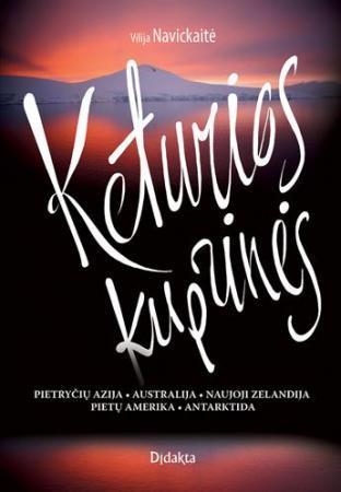 Keturios kuprinės. Pietryčių Azija, Australija, Naujoji Zelandija, Pietų Amerika, Antarktida | Vilija Navickaitė