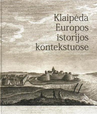 Klaipėda Europos istorijos kontekstuose | Sud.Vasilijus Safronovas