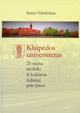 Klaipėdos universitetas. 25 metai mokslo ir kultūros židiniui prie jūros | Stasys Vaitiekūnas