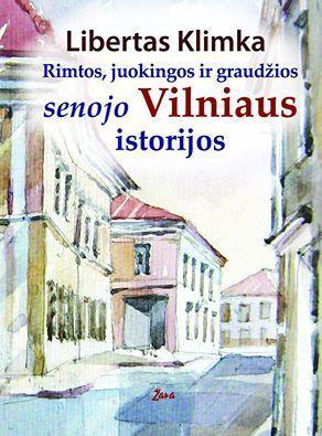 Rimtos, juokingos ir graudžios senojo Vilniaus istorijos (2-as papildytas leidimas) | Libertas Klimka