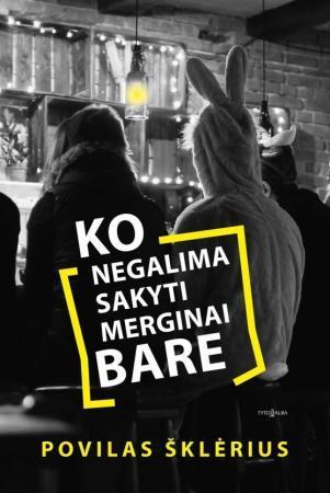 Ko negalima sakyti merginai bare | Povilas Šklėrius