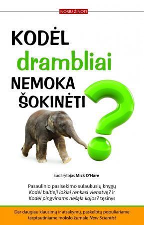 Kodėl drambliai nemoka šokinėti? Dar 114 klausimų ir netikėti mokslo žinovų atsakymai | Sud. Mick O'Hare