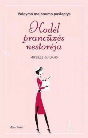 Kodėl prancūzės nestorėja. Valgymo malonumo paslaptys | Mireille Guiliano