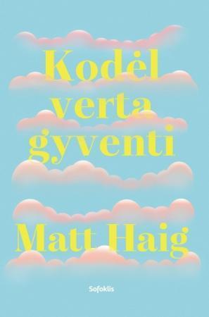 Kodėl verta gyventi   Matt Haig