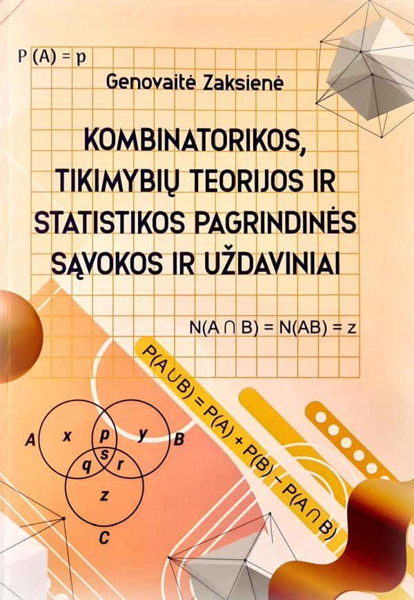 Kombinatorikos, tikimybių teorijos ir statistikos pagrindinės sąvokos ir uždaviniai   Genovaitė Zaksienė