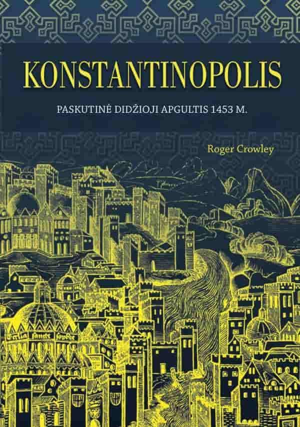 Konstantinopolis. Paskutinė didžioji apgultis 1453 m. | Roger Crowley