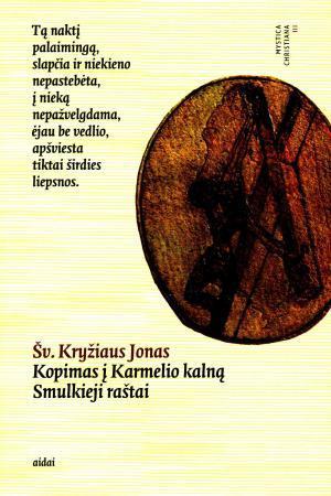 Kopimas į Karmelio kalną. Smulkieji raštai | Šv. Kryžiaus Jonas