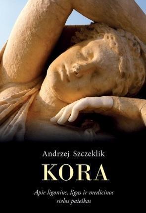 Kora. Apie ligonius, ligas ir medicinos sielos paieškas   Andrzej Szczeklik