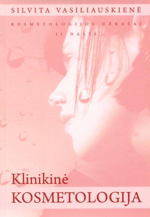 Kosmetologijos užrašai, II dalis. Klinikinė kosmetologija | Silvita Vasiliauskienė